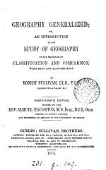 Geography Generalized; Or, An Introduction to the Study of Geography on the Principles of Classification and Comparison