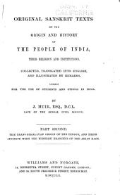 Original Sanskrit Texts on the Origin and Progress of the Religion and Institutions of India: The Trans-Himalayan origin of the Hindus, and their affinity with the western branches of the Arian race