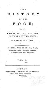 The History of the Poor: Their Rights, Duties, and the Laws Respecting Them. In a Series of Letters, Volume 2