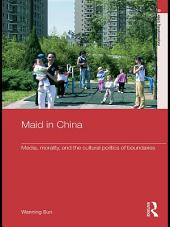 Maid In China: Media, Morality, and the Cultural Politics of Boundaries