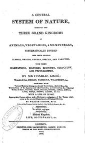 A General System of Nature: Through the Three Grand Kingdoms of Animals, Vegetables, and Minerals ...