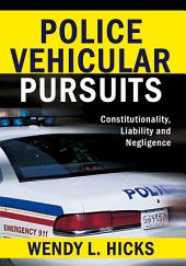 Police Vehicular Pursuits: Constitutionality, Liability and Negligence