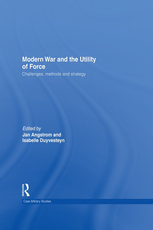 Modern War and the Utility of Force