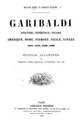 Garibaldi, aventures, expéditions, voyages, Amérique, Rome, Piémont, Sicile, Naples, 1834-1848-1859-1860. Édition illustrée de vignettes, etc