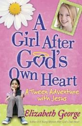 A Girl After God's Own Heart: A Tween Adventure with Jesus