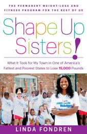 Shape Up Sisters!: What It Took for My Town One of America's Fattest and Poorest States to Lose 15,000 Pounds