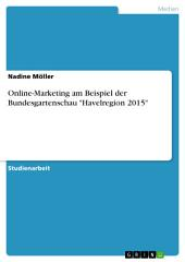 "Online-Marketing am Beispiel der Bundesgartenschau ""Havelregion 2015"""