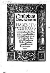 Triumphus Doc. Reuchlini. Habes Studiose lector, Joannis Capnionis ... Encomion. Triumphanti illi ex deuictis Obscuris viris ... decantatum