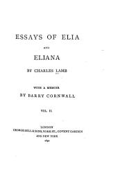 Essays of Elia and Eliana... with a Memoir by Barry Cornwall: Volume 2