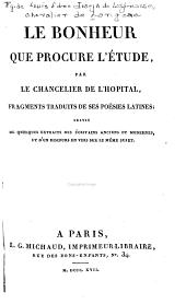 Le bonheur que procure l'étude, par le chancelier de L'Hopital, fragments traduits de ses poésies latines ; suivis de quelques extraits des écrivains anciens et modernes, et d'un discours en vers sur le même sujet