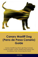 Canary Mastiff Dog  Perro de Presa Canario  Guide Canary Mastiff Dog Guide Includes PDF