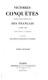 Victoires, conquêtes, désastres, revers et guerres civiles des Français de 1789 à 1815: Volume11