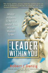 The Leader Within You: Master 9 Powers To Be The Leader You Always Wanted To Be