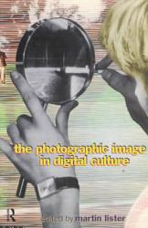 The Photographic Image In Digital Culture Book PDF