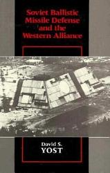 Soviet Ballistic Missile Defense And The Western Alliance Book PDF