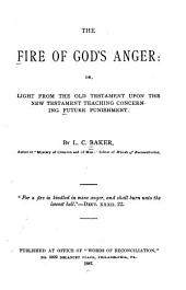 The Fire of God's Anger: Or, Light from the Old Testament Upon the New Testament Teaching Concerning Future Punishment, by L.C. Baker