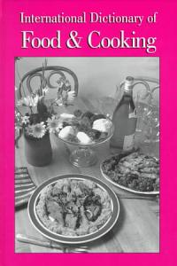 International Dictionary of Food and Cooking