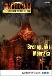 Maddrax - Folge 462: Brennpunkt Meeraka