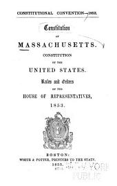 Constitution of Massachusetts: Constitution of the United States. Rules and orders of the House of Representatives, 1853