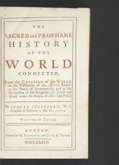 The Sacred and Prophane History of the World Connected: From the Creation of the World to the Dissolution of the Assyrian Empire ... By Samuel Shuckford, ... Volume the Third, Volume 3