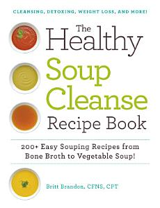 The Healthy Soup Cleanse Recipe Book Book