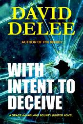 With Intent To Deceive: A Grace deHaviland Bounty Hunter Novel