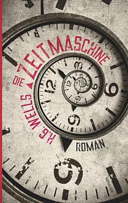 Die Zeitmaschine  H  G  Wells  Ein Science Fiction Roman PDF