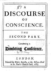 A Discourse of Conscience. The Second Part. Concerning a Doubting Conscience