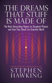 Dreams That Stuff Is Made Of: The Most Astounding Papers of Quantum Physics--And How They Shook the Scientific World