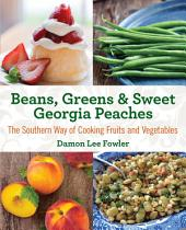 Beans, Greens & Sweet Georgia Peaches: The Southern Way of Cooking Fruits and Vegetables, Edition 2