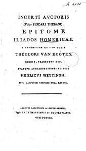 Incerti auctoris (vulgo Pindari thebani) epitome Iliados homericae. E recensione et cum notis Theodori vom Kooten. Edidit, praefatus est. suasque animadversiones adiecit Henricus Weytingh