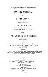 The Religious System of the Amazulu: Izinyanga Zokubula; Or, Divination, as Existing Among the Amazulu, in Their Own Words