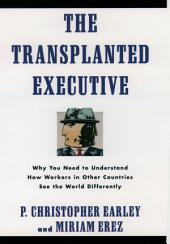 The Transplanted Executive: Why You Need to Understand How Workers in Other Countries See the World Differently