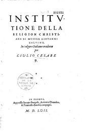 Institutione della religion christiana di Messer Giovanni Calvino, in volgare Italiano tradotta per Giulio Cesare P(aschali)