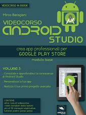 Videocorso Android Studio. Volume 3: Crea app professionali per Google Play Store