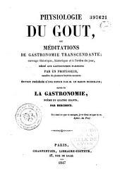 Physiologie du goût: ou, Méditations de gastronomie transcendante; ouvrage théorique, historique et à l'ordre du jour, par un professeur