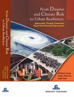 FROM DISASTER AND CLIMATE RISK TO URBAN RESILIENCE  Approaching through Community Based Environmental Improvement PDF