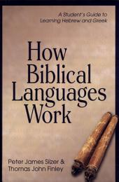How Biblical Languages Work: A Student's Guide to Learning Hebrew and Greek