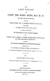 The Last Voyage of Capt. Sir John Ross, R.N. to the Arctic Regions: For the Discovery of a North West Passage; Performed in the Years 1829-30-31-32 and 33