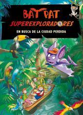 En busca de la ciudad perdida (Serie Bat Pat Superexploradores 1)