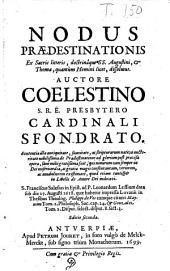 Nodus praedestinationis ex sacris litteris, doctrinaque S. Augustini, et Thomae... dissolutus