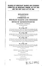 Hearings of Merchant Marine and Fisheries Committee on Merchant Marine Act of 1936 and the Ship Sales Act of 1946