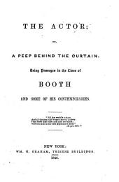 The Actor Or, a Peep Behind the Curtain: Being Passages in the Lives of Booth and Some of His Contemporaries