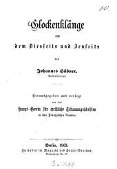 Glockenklänge aus dem Diesseits und Jenseits: Hrsg. und verlegt von dem Haupt-Verein für christliche Erbauungsschriften in den Preussischen Staaten