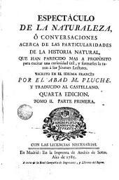 Espectáculo de la naturaleza ó Conversaciones acerca de las particularidades de la historia natural ... trad. al cástellano, 2