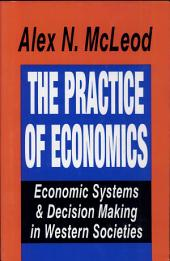 The Practice of Economics: Economic Systems and Decision Making in Western Societies