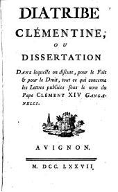 Diatribe Clementine ou dissertation dans laquelle on discute pour le fait et pour le Droit tout ce qui concerne les Lettres publiées sous le nom du Pape Clément XIV. Ganganelli