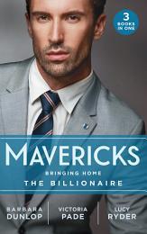 Mavericks: Bringing Home The Billionaire: His Stolen Bride (Chicago Sons) / To Catch a Camden / Resisting Her Rebel Hero