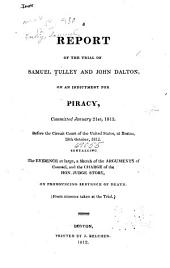 A Report of the Trial of Samuel Tully and John Dalton, on an Indictment for Piracy, Committed January 21st, 1812: Before the Circuit Court of the United States, at Boston, 28th October, 1812 : Containing the Evidence at Large, a Sketch of the Arguments of Counsel, and the Charge of the Hon. Judge Story, on Pronouncing Sentence of Death (from Minutes Taken at the Trial).