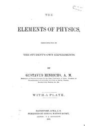 The Elements of Physics: Demonstrated by the Student's Own Experiements